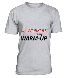 Your Workout Is My Warm Up 4 T-shirt  Funny work out T-shirt, Best work out T-shirt