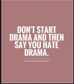 """YOU ARE THE DRAMA! People really think they can constantly be drama and then when people respond to their ignorance, they all of a sudden """"Don't like drama"""" smh you are the drama 😩 True Quotes, Great Quotes, Words Quotes, Wise Words, Quotes To Live By, Funny Quotes, Inspirational Quotes, Sayings, Guts Quotes"""