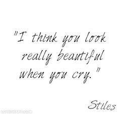 I think you look very beautiful when you cry love love quotes quotes girly quote beautiful i love you teen wolf stiles