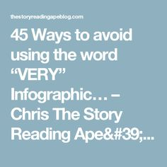 "45 Ways to avoid using the word ""VERY"" Infographic… – Chris The Story Reading Ape's Blog"