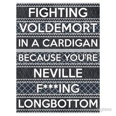Fighting Voldemort in a cardigan because you're Neville F***ing Longbottom