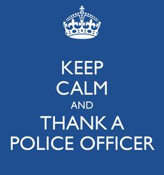 Keep Calm and Thank a Police Officer