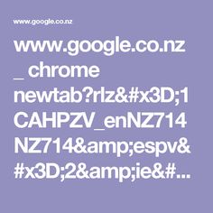 www.google.co.nz _ chrome newtab?rlz=1CAHPZV_enNZ714NZ714&espv=2&ie=UTF-8