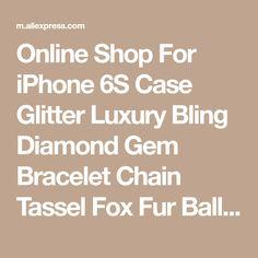 Online Shop For iPhone 6S Case Glitter Luxury Bling Diamond Gem Bracelet Chain Tassel Fox Fur Ball Cover For iPhone 5S 6 6S 7 8 Plus X Case   Aliexpress Mobile