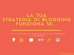 Come puoi capire se la tua strategia di blogging è destinata al successo? Te lo suggerisco in questo post!