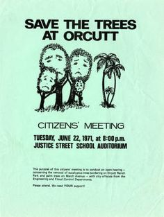 "This flyer calls citizens to ""Save the trees at Orcutt"" by participating in a meeting at Justice Street School in Canoga Park, June 22, 1971. The purpose of the meeting was to discuss the removal of eucalyptus and palm trees near Orcutt Ranch Park. Santa Susana Mountain Park Association. San Fernando Valley History Digital Library."
