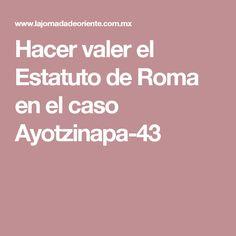 Hacer valer el Estatuto de Roma en el caso Ayotzinapa-43