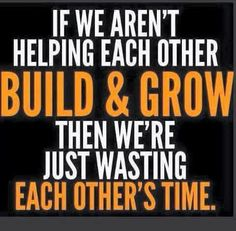 If you want to get ahead. Help each other succeed.