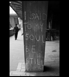 """I said today, """"Soul, be still. Words Quotes, Wise Words, Me Quotes, Sayings, Say That Again, Happy Thoughts, Beautiful Words, White Photography, Be Still"""