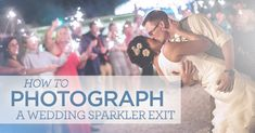Looking for tips on how to photograph a wedding sparkler exit? Photographing a sparkler exit can be tricky business, but we have three tips from an expert!