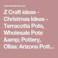 Z Craft ideas - Christmas Ideas - Terracotta Pots, Wholesale Pots & Pottery, Ollas: Arizona Pottery