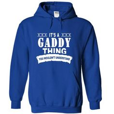 Its a GADDY Thing, You Wouldnt Understand! #name #beginG #holiday #gift #ideas #Popular #Everything #Videos #Shop #Animals #pets #Architecture #Art #Cars #motorcycles #Celebrities #DIY #crafts #Design #Education #Entertainment #Food #drink #Gardening #Geek #Hair #beauty #Health #fitness #History #Holidays #events #Home decor #Humor #Illustrations #posters #Kids #parenting #Men #Outdoors #Photography #Products #Quotes #Science #nature #Sports #Tattoos #Technology #Travel #Weddings #Women