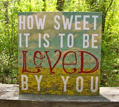 How Sweet It Is To Be Loved By You Sign.