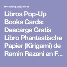 Libros Pop-Up Books Cards: Descarga Gratis Libro Phantastische Papier (Kirigami) de Ramin Razani en Formato PDF Free Download