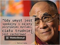 Gdy umysł jest spokojny i zajęty pozytywnymi myślami... #Dalajlama,  #Choroba, #Myślenie-i-myśli, #Umysł Funny Quotes, Life Quotes, Dalai Lama, Inspirational Thoughts, Motto, Einstein, Quotations, Knowledge, Wisdom