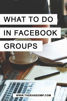 What to do in Facebook groups + Honest review & list of amazing FB groups included! http://therandomp.com/blog/what-to-do-in-facebook-groups