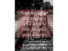 Say hello to strangers and enjoy the people you know. #Positivities #LiveLaughLove