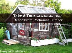 Take A Tour � Rustic Shed Made From Reclaimed Lumber