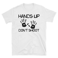 'Hands Up Don't Shoot' T-Shirt. All profits from the sale of these shirts (a total of $10 per sale) will be donated to the Black Lives Matter Movement under the customer's name. Also, as proof of donation, the confirmation email will be sent to the email address provided at check