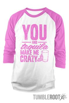 """""""You and Tequila Drive Me Crazy"""" raglan baseball tee by TumbleRoot"""