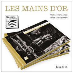 Les Mains d'Or, un recueil de photographies prises par Manu Allicot, accompagné des textes d'Alain Bernard, édité aux Éditions Secrets de Pays.