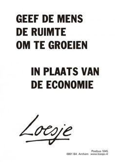 L. geef de mens de ruimte om te groeien in plaats van de economie