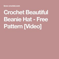 Crochet Beautiful Beanie Hat - Free Pattern [Video]
