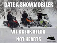 Should have dated a snowmobiler from the very beginning...