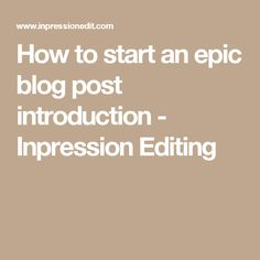 How to start an epic blog post introduction - Inpression Editing
