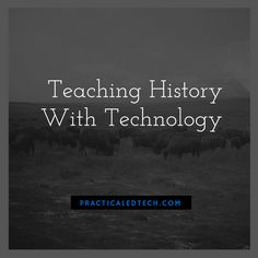 Teaching History With Technology