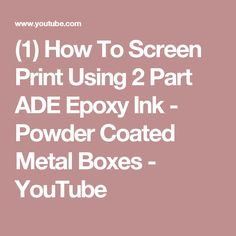 (1) How To Screen Print Using 2 Part ADE Epoxy Ink - Powder Coated Metal Boxes - YouTube