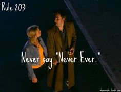 "Rule 203: Never say ""Never Ever."" Dr. Who & Rose"