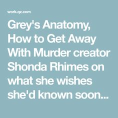 Grey's Anatomy, How to Get Away With Murder creator Shonda Rhimes on what she wishes she'd known sooner — Quartz at Work