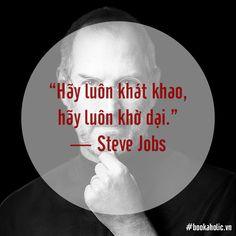 """""""Hãy luôn khát khao, hãy luôn khờ dại"""".  - Steve Jobs (CEO - đồng sáng lập Apple) Steve Jobs, Today Quotes, Collection"""