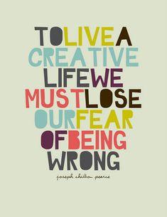 para viver uma vida criativa precisamos perder o medo de errar.