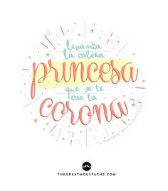 Levanta la cabeza princesa que se te cae la corona. Para todas aquellas princesas de su casa ;) #frases