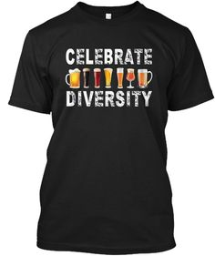 Celebrate Diversity Beer T Shirt Funny Black T-Shirt Front