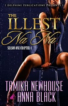 The Illest Na Na (Episode Book 4) by Tamika Newhouse, http://www.amazon.com/dp/B00PM7Q2BW/ref=cm_sw_r_pi_dp_ykKGub0PVYGFJ