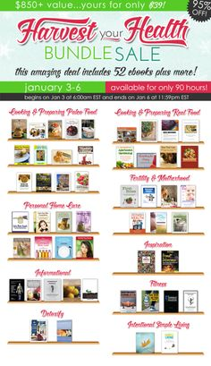 New Year, New You! The Harvest Your Health Bundle SALE lasts only 90 hours!   52 ebooks 5 meal plans 1 private kitchen community membership 3 ONLINE magazines 1 ONLINE fitness plan (1 month for 1 penny) 20+ discount codes  Total value = $886.78 (for only $39!)