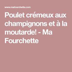 Poulet crémeux aux champignons et à la moutarde! - Ma Fourchette