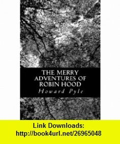 The Merry Adventures of Robin Hood (9781478121954) Howard Pyle , ISBN-10: 1478121955  , ISBN-13: 978-1478121954 ,  , tutorials , pdf , ebook , torrent , downloads , rapidshare , filesonic , hotfile , megaupload , fileserve