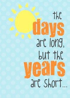 So true to me now with kids--every day so many things to do, but then it's all gone so fast as the years fly by