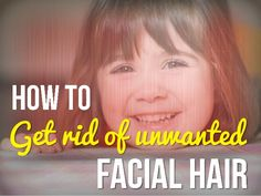How to get rid of unwanted facial hair permanently and naturally – home remedies by VKool via slideshare