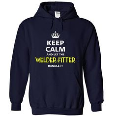 Keep Calm and let the WELDER FITTER handle it T Shirts, Hoodie. Shopping Online Now ==► https://www.sunfrog.com/LifeStyle/-keep-calm-and-let-the-WELDER-FITTER-handle-it-4798-NavyBlue-20872216-Hoodie.html?41382