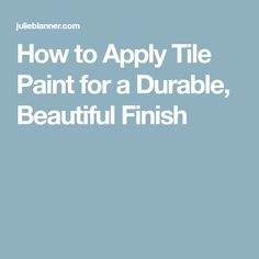 How to Apply Tile Paint for a Durable, Beautiful Finish