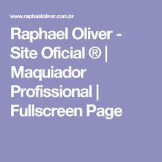 Raphael Oliver - Site Oficial ® | Maquiador Profissional | Fullscreen Page
