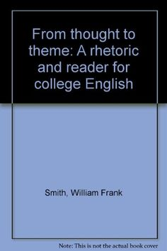 From thought to theme: A rhetoric and reader for college English: William Frank Smith: 9780155292178: Amazon.com: Books