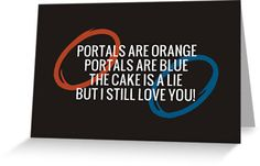 "A portal themed valentine's design for gamers and geeks and their special someone: Portals are orange, portals are blue, the cake is a lie, but I still love you!    -   ""Portals are Orange, Portals are Blue..."" by QueenHare on Redbubble"