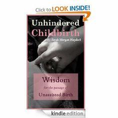 Amazon.com: Unhindered Childbirth: Wisdom for the Passage of Unassisted Birth eBook: Sarah Morgan Haydock: Kindle Store