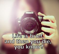 Life is brief